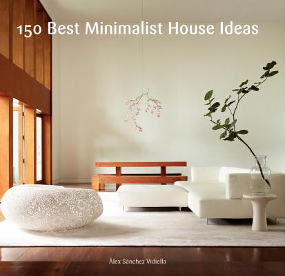 150 Best Minimalist House Ideas By Sanchez, Alex