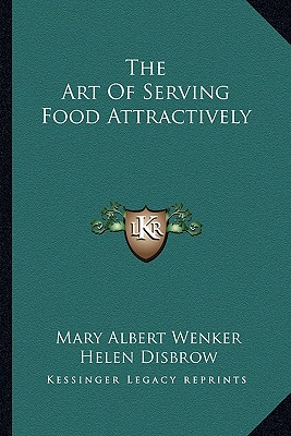 The Art of Serving Food Attractively by Wenker, Mary Albert/ Disbrow, Helen [Paperback]